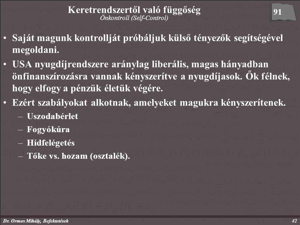 Dr. Ormos Mihály, Befektetések42 Keretrendszertől való függőség Önkontroll (Self-Control) Saját magunk kontrollját próbáljuk külső tényezők segítségév