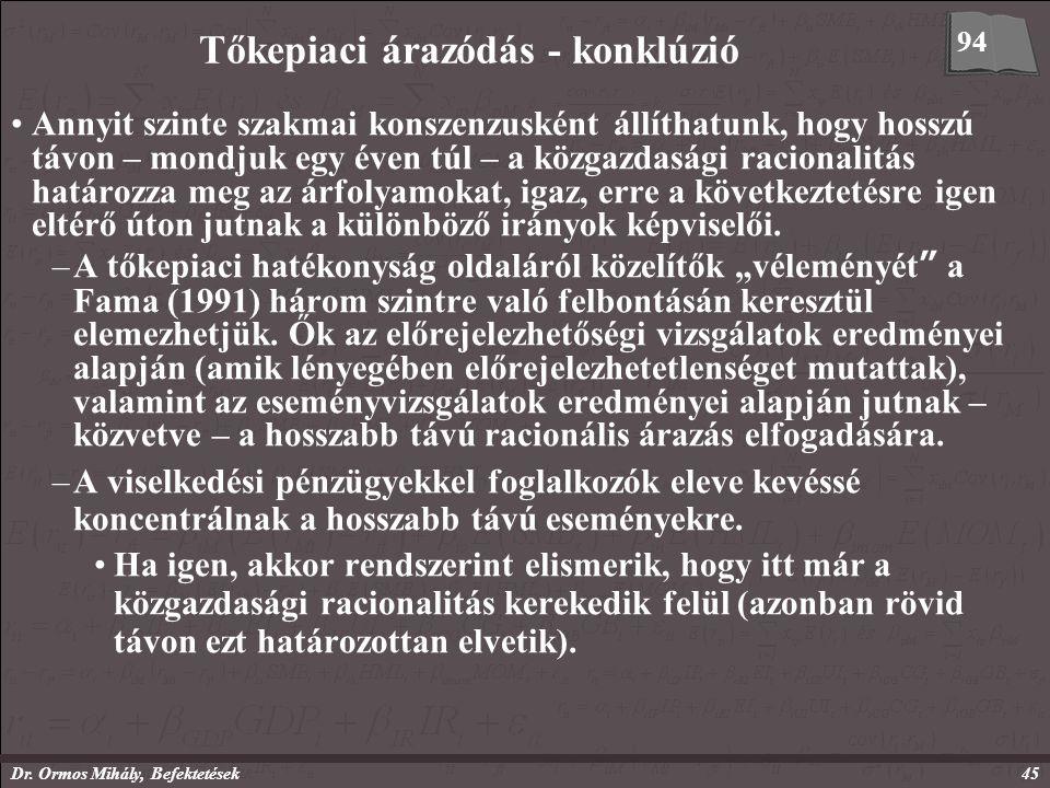 Dr. Ormos Mihály, Befektetések45 Tőkepiaci árazódás - konklúzió Annyit szinte szakmai konszenzusként állíthatunk, hogy hosszú távon – mondjuk egy éven