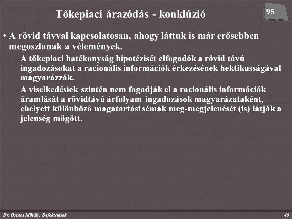Dr. Ormos Mihály, Befektetések46 Tőkepiaci árazódás - konklúzió A rövid távval kapcsolatosan, ahogy láttuk is már erősebben megoszlanak a vélemények.