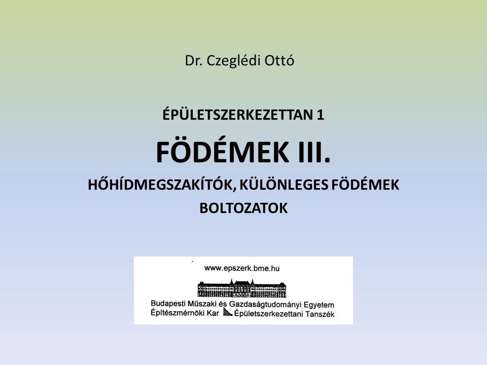 Dr. Czeglédi Ottó ÉPÜLETSZERKEZETTAN 1 FÖDÉMEK III. HŐHÍDMEGSZAKÍTÓK, KÜLÖNLEGES FÖDÉMEK BOLTOZATOK