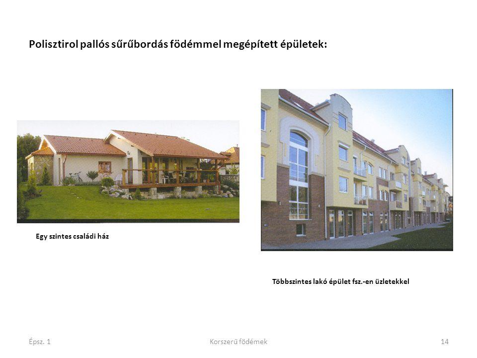 Épsz. 1Korszerű födémek14 Polisztirol pallós sűrűbordás födémmel megépített épületek: Egy szintes családi ház Többszintes lakó épület fsz.-en üzletekk