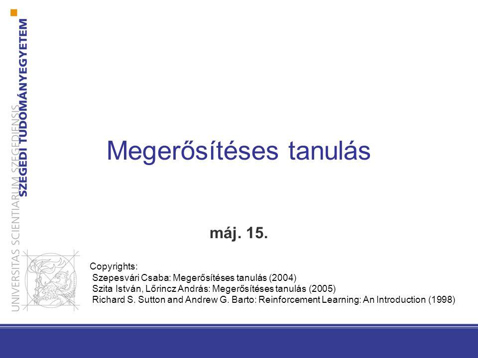Megerősítéses tanulás máj. 15. Copyrights: Szepesvári Csaba: Megerősítéses tanulás (2004) Szita István, Lőrincz András: Megerősítéses tanulás (2005) R