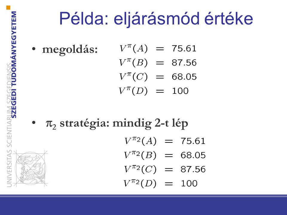 Példa: eljárásmód értéke megoldás:  2 stratégia: mindig 2-t lép