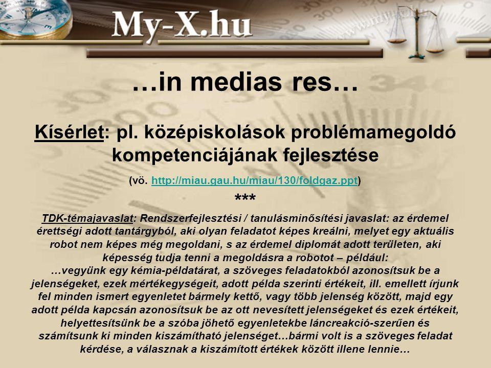 …in medias res… Kísérlet: pl. középiskolások problémamegoldó kompetenciájának fejlesztése (vö.