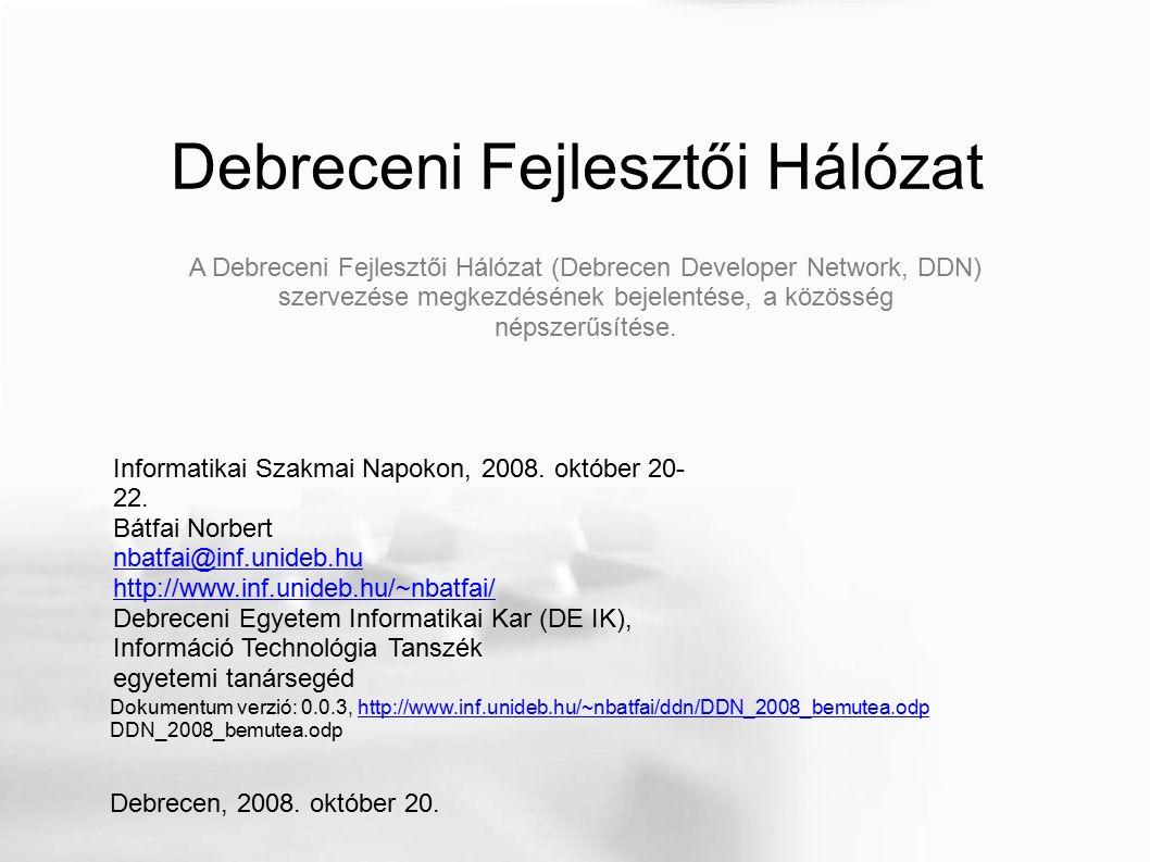Debreceni Fejlesztői Hálózat Informatikai Szakmai Napokon, 2008. október 20- 22. Bátfai Norbert nbatfai@inf.unideb.hu http://www.inf.unideb.hu/~nbatfa