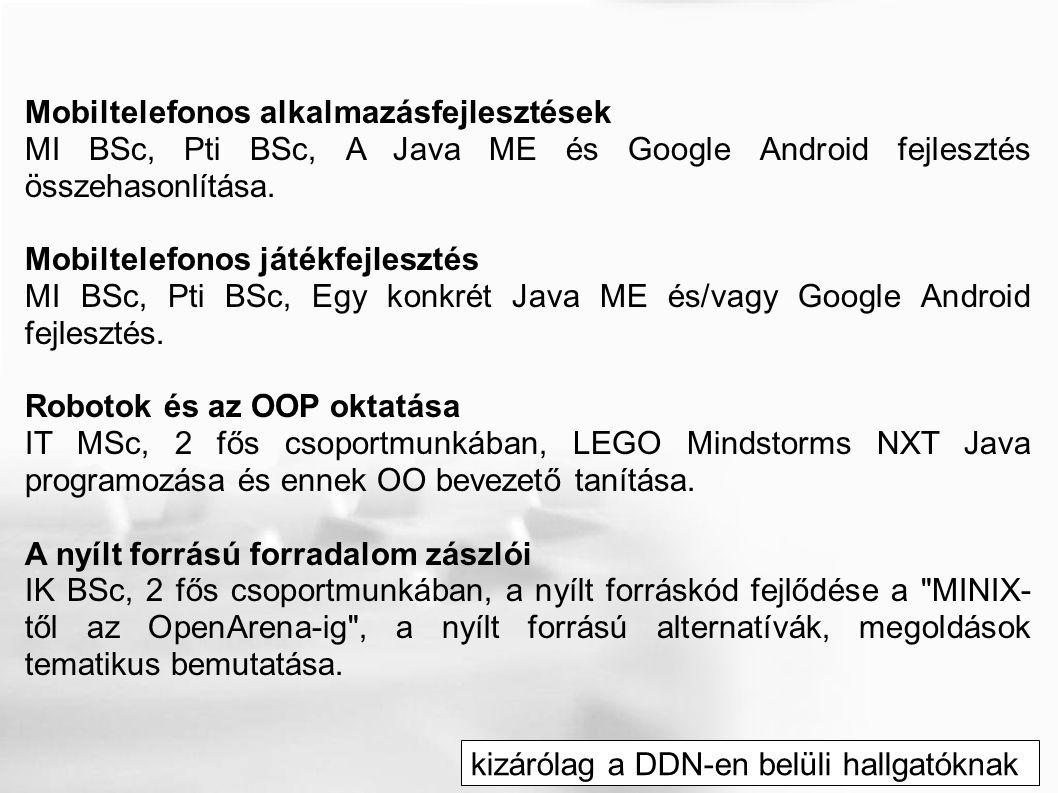 Mobiltelefonos alkalmazásfejlesztések MI BSc, Pti BSc, A Java ME és Google Android fejlesztés összehasonlítása. Mobiltelefonos játékfejlesztés MI BSc,
