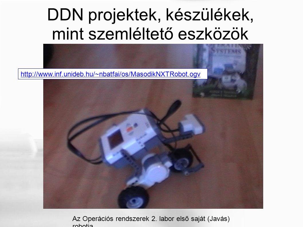 DDN projektek, készülékek, mint szemléltető eszközök Az Operációs rendszerek 2. labor első saját (Javás) robotja. http://www.inf.unideb.hu/~nbatfai/os