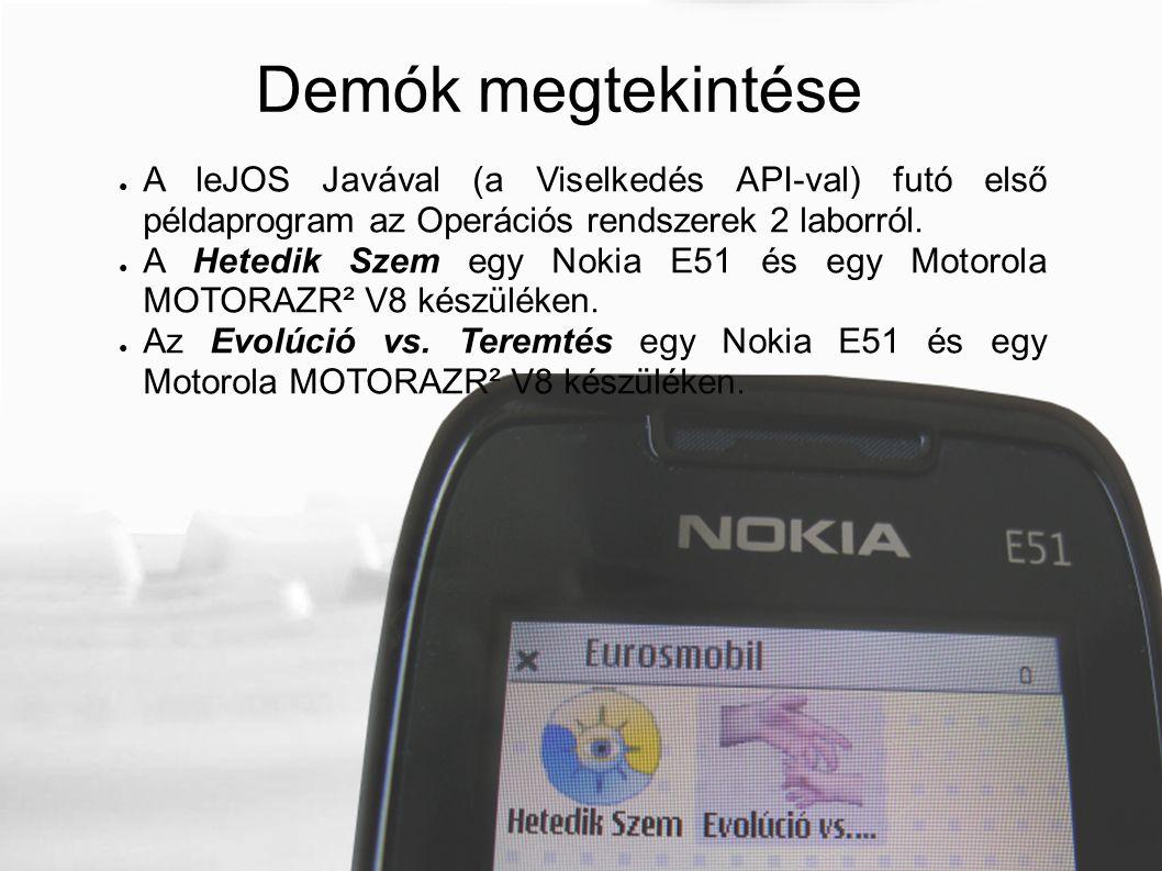 Demók megtekintése ● A leJOS Javával (a Viselkedés API-val) futó első példaprogram az Operációs rendszerek 2 laborról. ● A Hetedik Szem egy Nokia E51