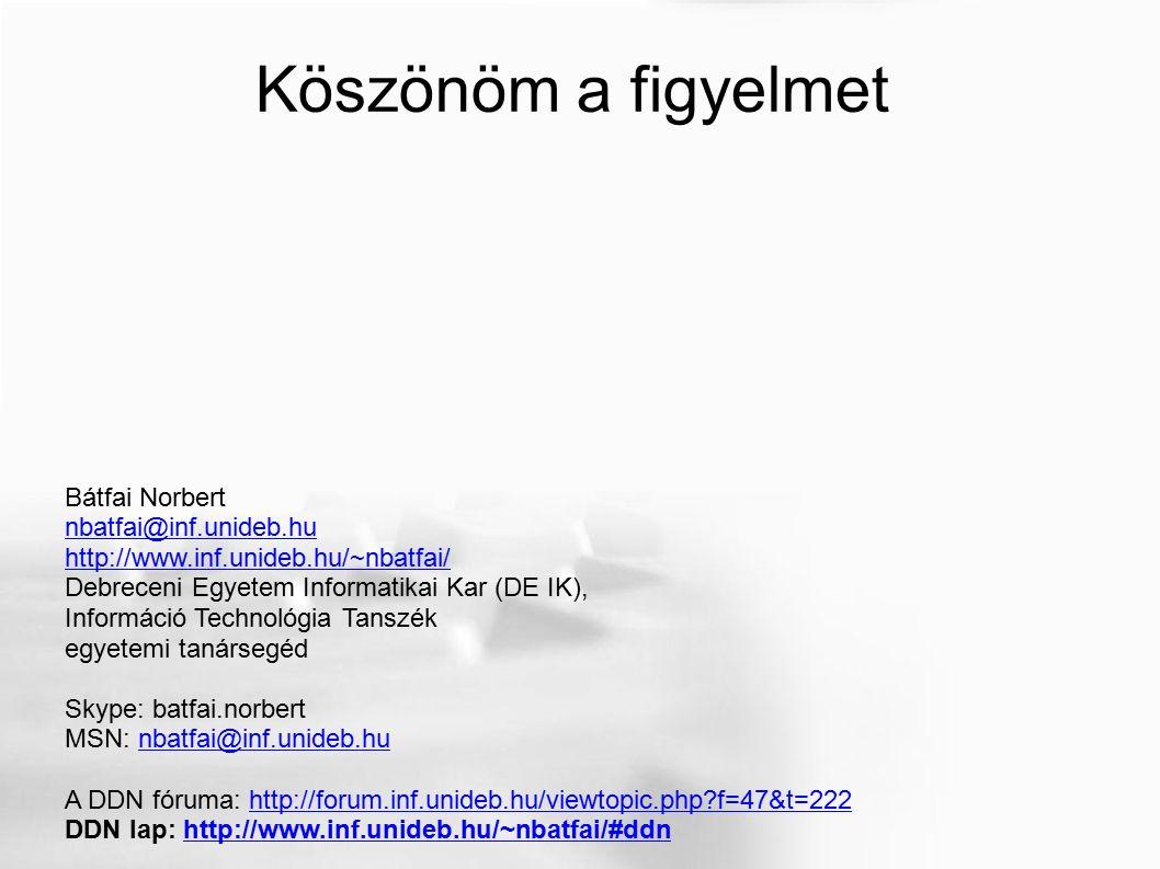 Köszönöm a figyelmet Bátfai Norbert nbatfai@inf.unideb.hu http://www.inf.unideb.hu/~nbatfai/ Debreceni Egyetem Informatikai Kar (DE IK), Információ Technológia Tanszék egyetemi tanársegéd Skype: batfai.norbert MSN: nbatfai@inf.unideb.hunbatfai@inf.unideb.hu A DDN fóruma: http://forum.inf.unideb.hu/viewtopic.php f=47&t=222http://forum.inf.unideb.hu/viewtopic.php f=47&t=222 DDN lap: http://www.inf.unideb.hu/~nbatfai/#ddnhttp://www.inf.unideb.hu/~nbatfai/#ddn