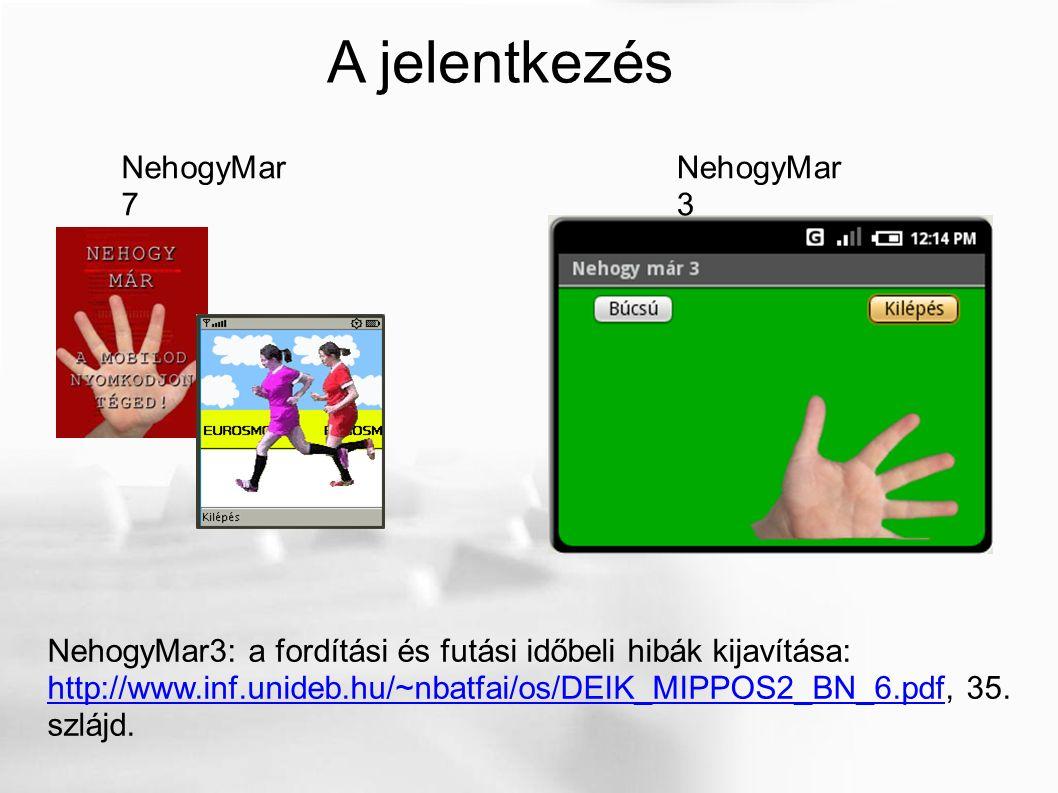 A jelentkezés NehogyMar3: a fordítási és futási időbeli hibák kijavítása: http://www.inf.unideb.hu/~nbatfai/os/DEIK_MIPPOS2_BN_6.pdfhttp://www.inf.unideb.hu/~nbatfai/os/DEIK_MIPPOS2_BN_6.pdf, 35.