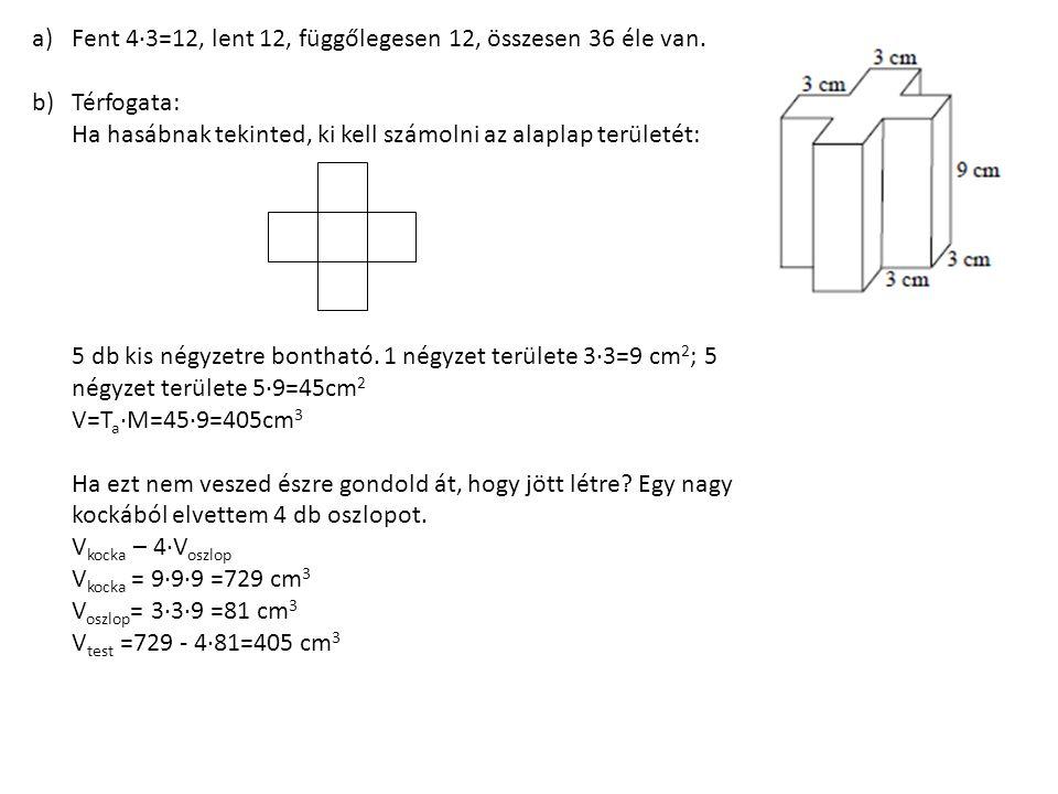 a)Fent 4∙3=12, lent 12, függőlegesen 12, összesen 36 éle van.