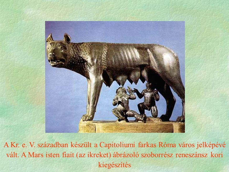 A Kr. e. V. században készült a Capitoliumi farkas Róma város jelképévé vált.