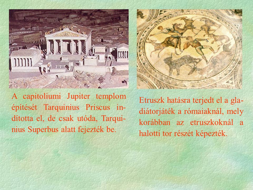 A capitoliumi Jupiter templom építését Tarquinius Priscus in- dította el, de csak utóda, Tarqui- nius Superbus alatt fejezték be.