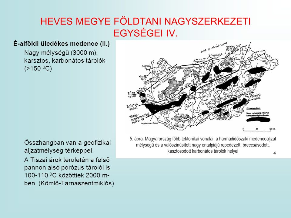 HEVES MEGYE FÖLDTANI NAGYSZERKEZETI EGYSÉGEI IV. É-alföldi üledékes medence (II.) Nagy mélységű (3000 m), karsztos, karbonátos tárolók (>150 0 C) Össz