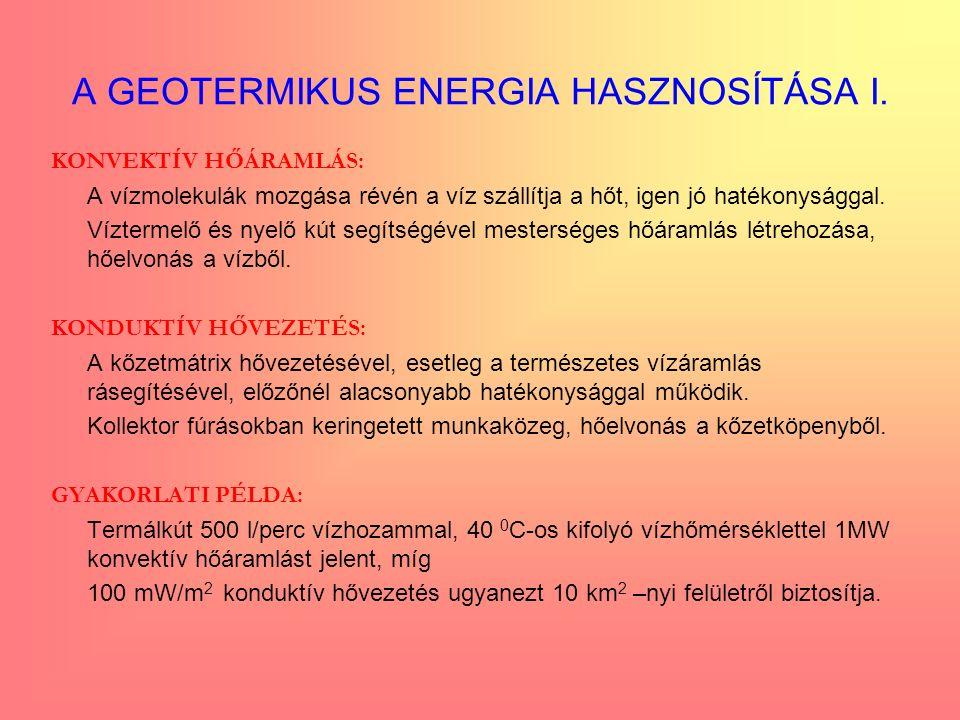 A GEOTERMIKUS ENERGIA HASZNOSÍTÁSA I. KONVEKTÍV HŐÁRAMLÁS: A vízmolekulák mozgása révén a víz szállítja a hőt, igen jó hatékonysággal. Víztermelő és n
