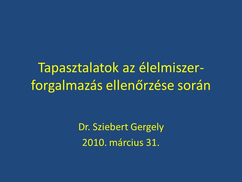 Tapasztalatok az élelmiszer- forgalmazás ellenőrzése során Dr. Sziebert Gergely 2010. március 31.