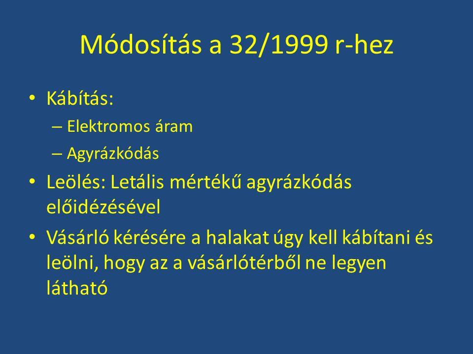 Módosítás a 32/1999 r-hez Kábítás: – Elektromos áram – Agyrázkódás Leölés: Letális mértékű agyrázkódás előidézésével Vásárló kérésére a halakat úgy ke