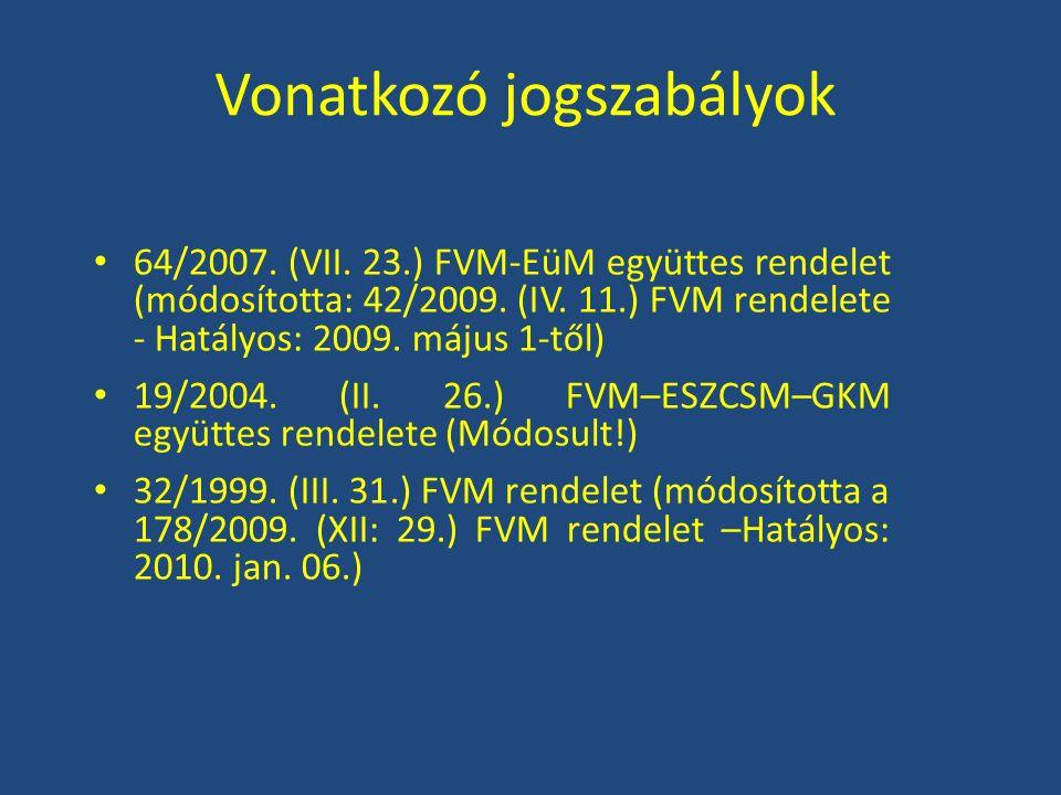 Vonatkozó jogszabályok 64/2007. (VII. 23.) FVM-EüM együttes rendelet (módosította: 42/2009. (IV. 11.) FVM rendelete - Hatályos: 2009. május 1-től) 19