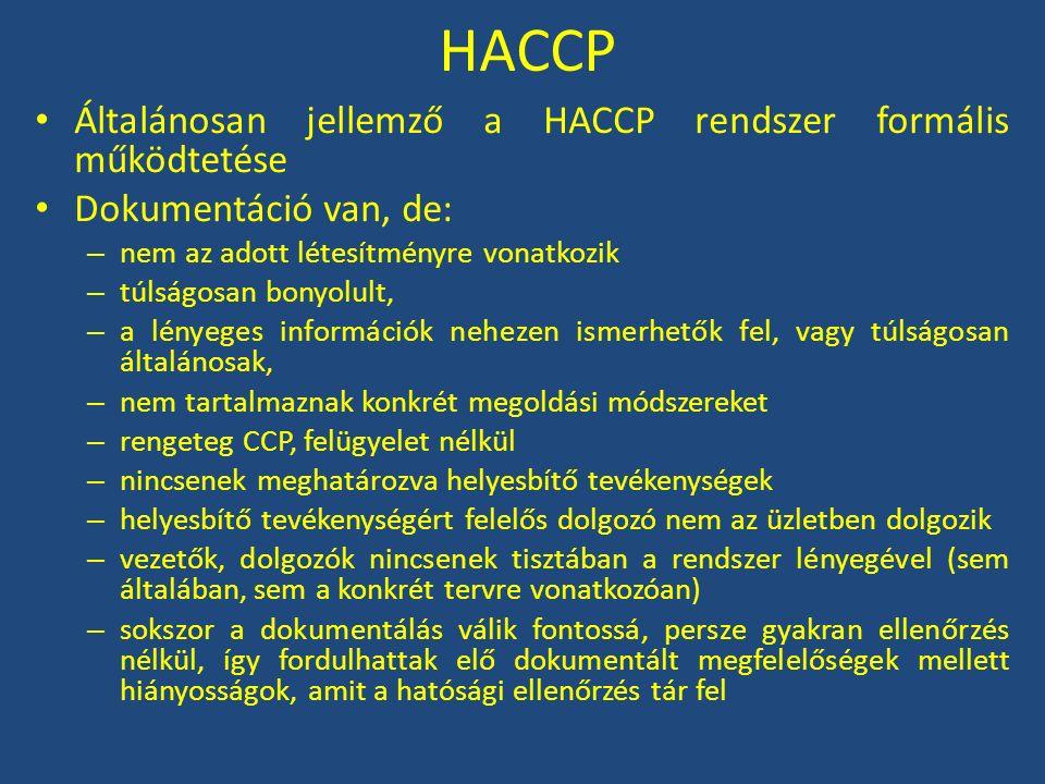 HACCP Általánosan jellemző a HACCP rendszer formális működtetése Dokumentáció van, de: – nem az adott létesítményre vonatkozik – túlságosan bonyolult,