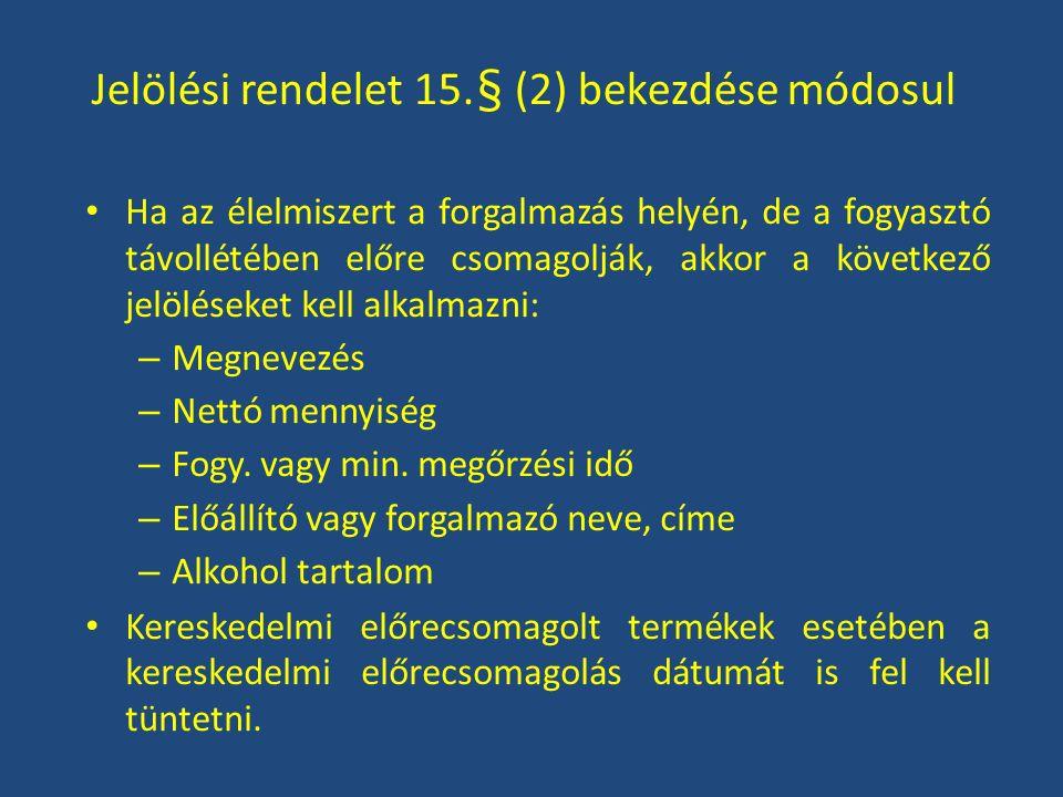 Jelölési rendelet 15.§ (2) bekezdése módosul Ha az élelmiszert a forgalmazás helyén, de a fogyasztó távollétében előre csomagolják, akkor a következő