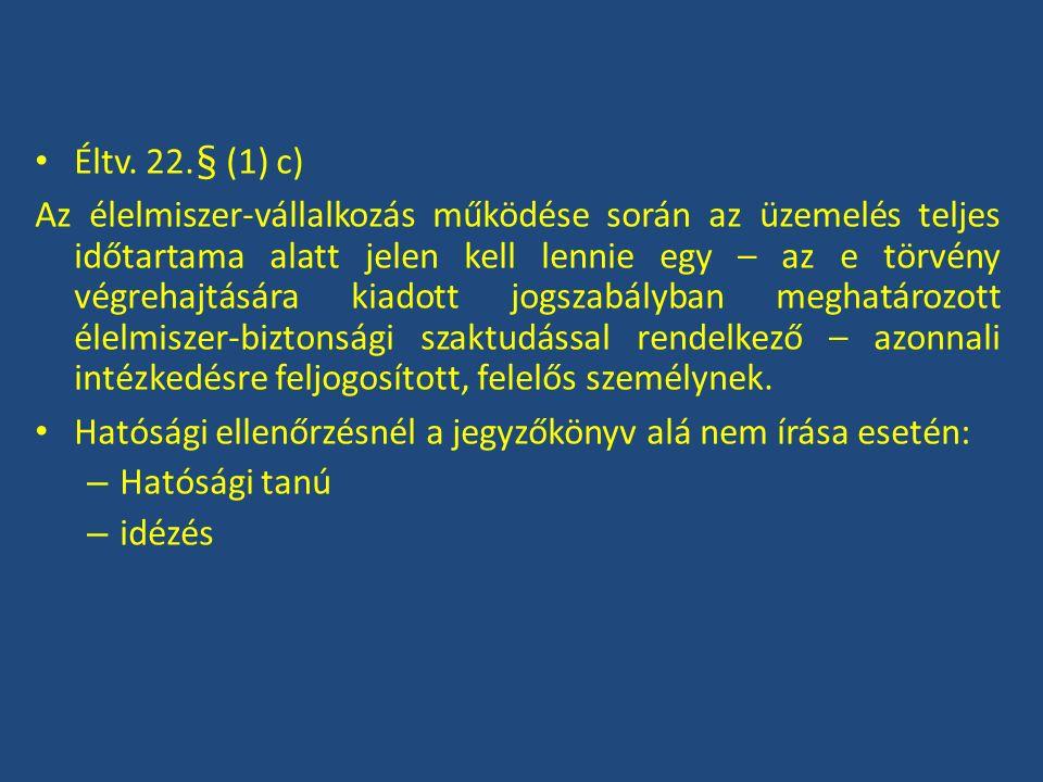 Éltv. 22.§ (1) c) Az élelmiszer-vállalkozás működése során az üzemelés teljes időtartama alatt jelen kell lennie egy – az e törvény végrehajtására ki