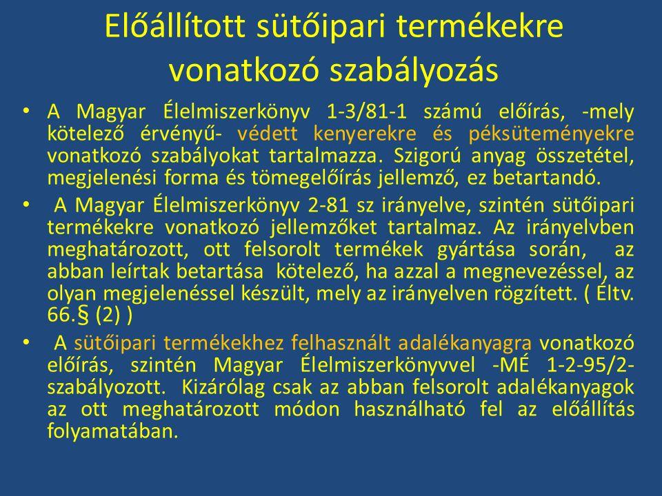 Előállított sütőipari termékekre vonatkozó szabályozás A Magyar Élelmiszerkönyv 1-3/81-1 számú előírás, -mely kötelező érvényű- védett kenyerekre és p