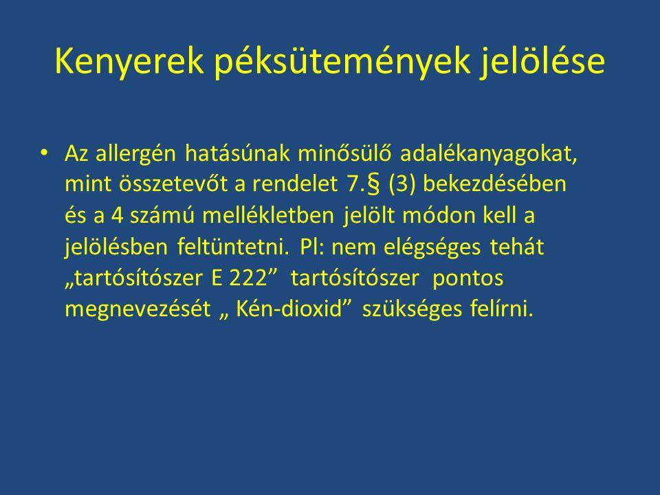 Kenyerek péksütemények jelölése Az allergén hatásúnak minősülő adalékanyagokat, mint összetevőt a rendelet 7.§ (3) bekezdésében és a 4 számú melléklet