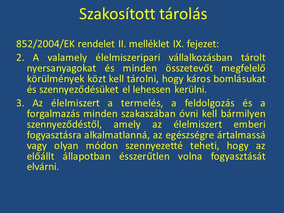 Szakosított tárolás 852/2004/EK rendelet II. melléklet IX. fejezet: 2. A valamely élelmiszeripari vállalkozásban tárolt nyersanyagokat és minden össze