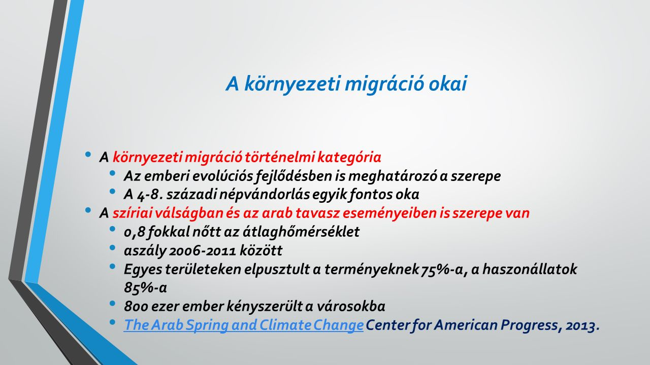 A környezeti migráció okai A környezeti migráció történelmi kategória Az emberi evolúciós fejlődésben is meghatározó a szerepe A 4-8.