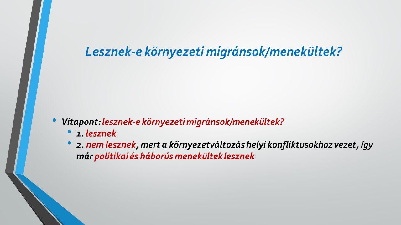 Lesznek-e környezeti migránsok/menekültek. Vitapont: lesznek-e környezeti migránsok/menekültek.