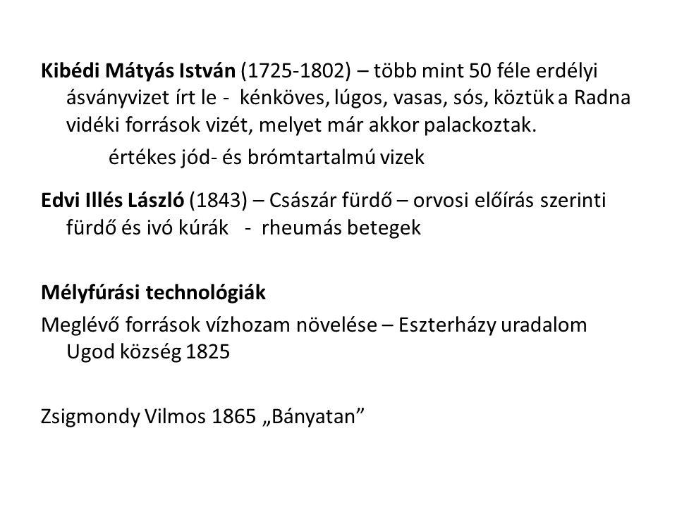 Kibédi Mátyás István (1725-1802) – több mint 50 féle erdélyi ásványvizet írt le - kénköves, lúgos, vasas, sós, köztük a Radna vidéki források vizét, m