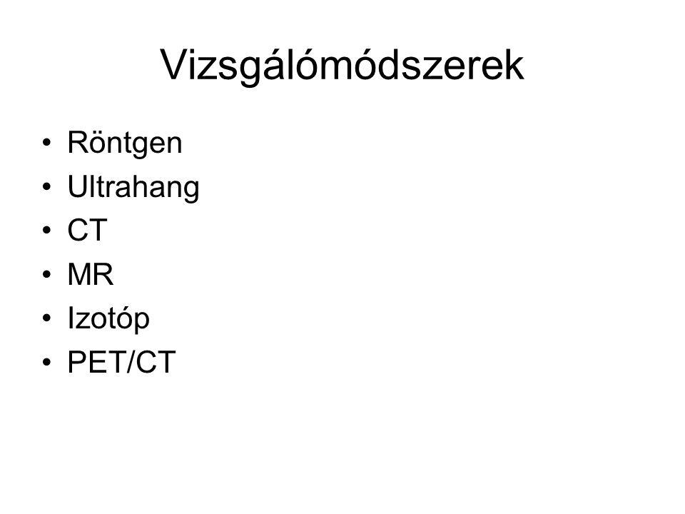 Vizsgálómódszerek Röntgen Ultrahang CT MR Izotóp PET/CT