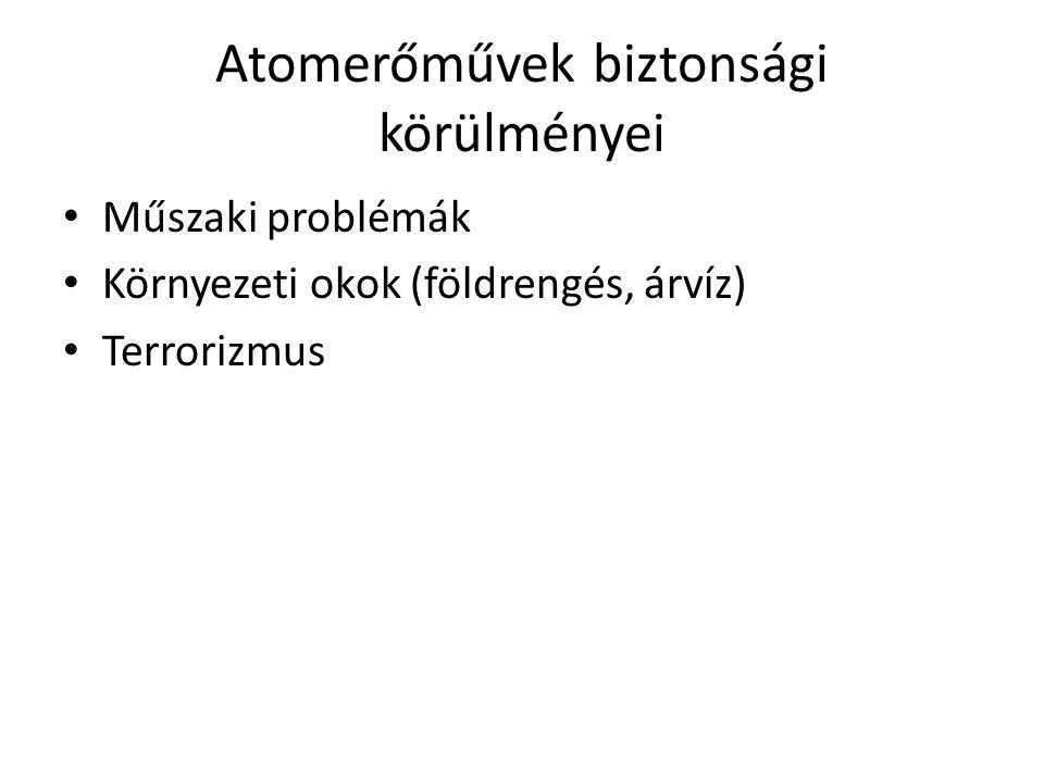 Atomerőművek biztonsági körülményei Műszaki problémák Környezeti okok (földrengés, árvíz) Terrorizmus