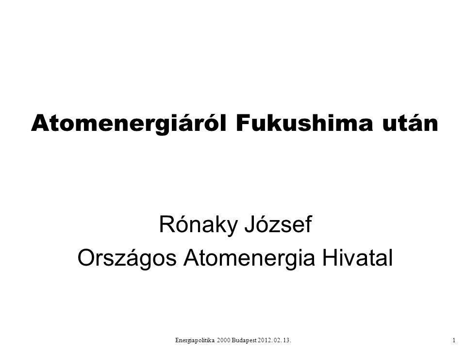 Atomenergiáról Fukushima után Rónaky József Országos Atomenergia Hivatal Energiapolitika 2000 Budapest 2012.