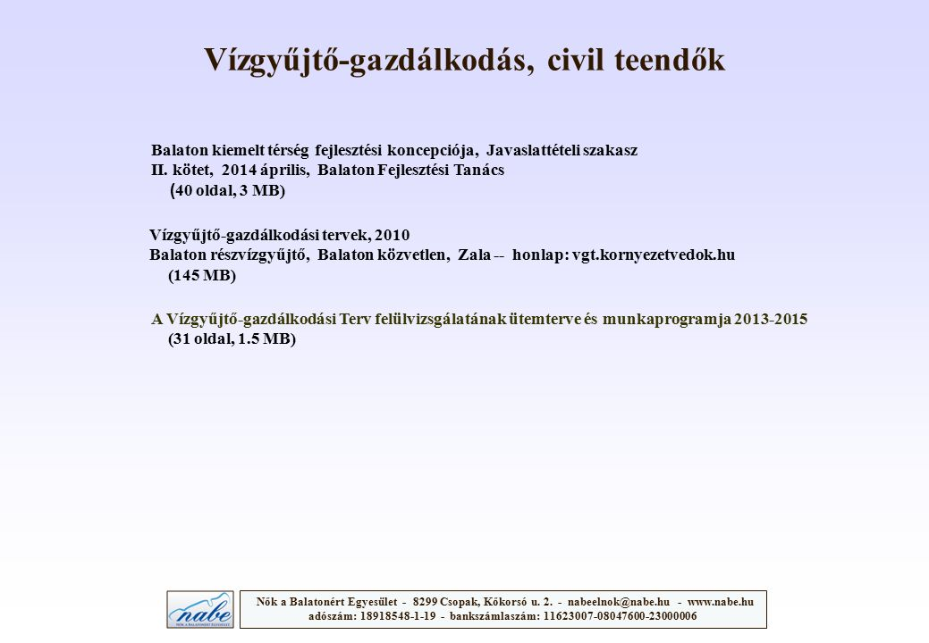 Vízgyűjtő-gazdálkodás, civil teendők Nők a Balatonért Egyesület - 8299 Csopak, Kőkorsó u. 2. - nabeelnok@nabe.hu - www.nabe.hu adószám: 18918548-1-19