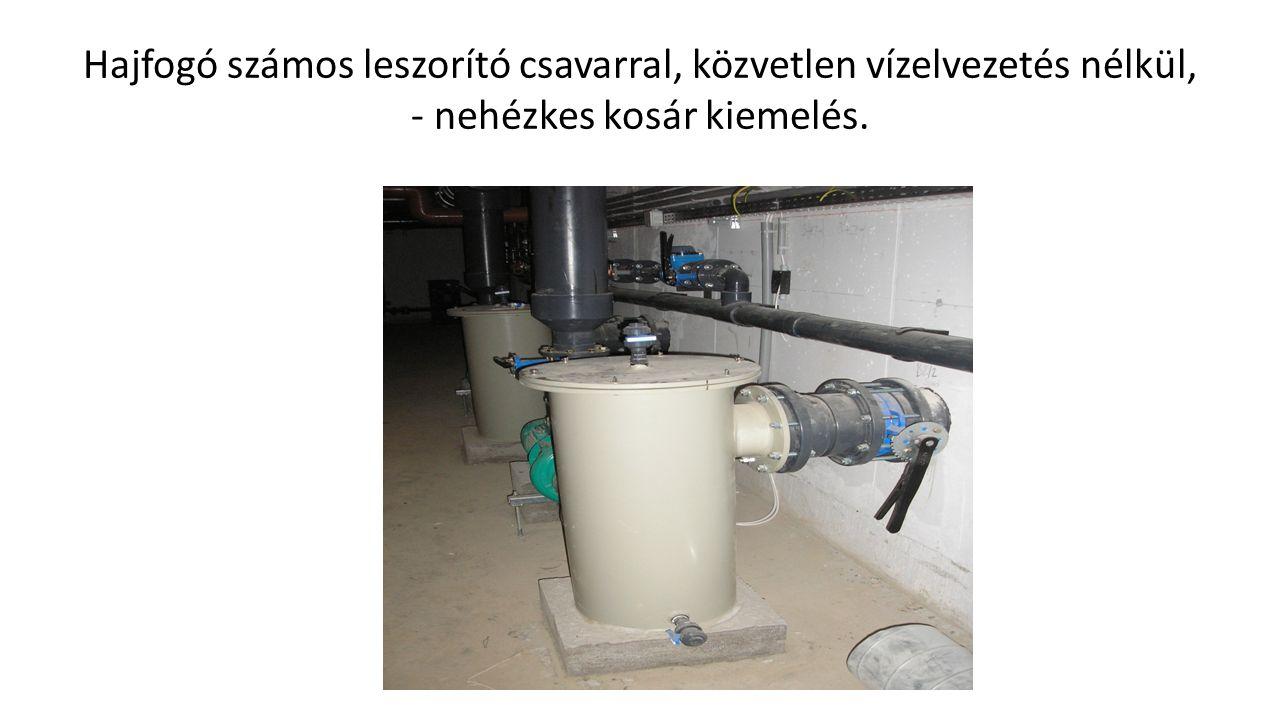 Hajfogó számos leszorító csavarral, közvetlen vízelvezetés nélkül, - nehézkes kosár kiemelés.
