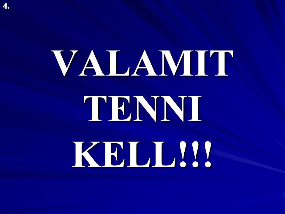 VALAMIT TENNI KELL!!! 4.