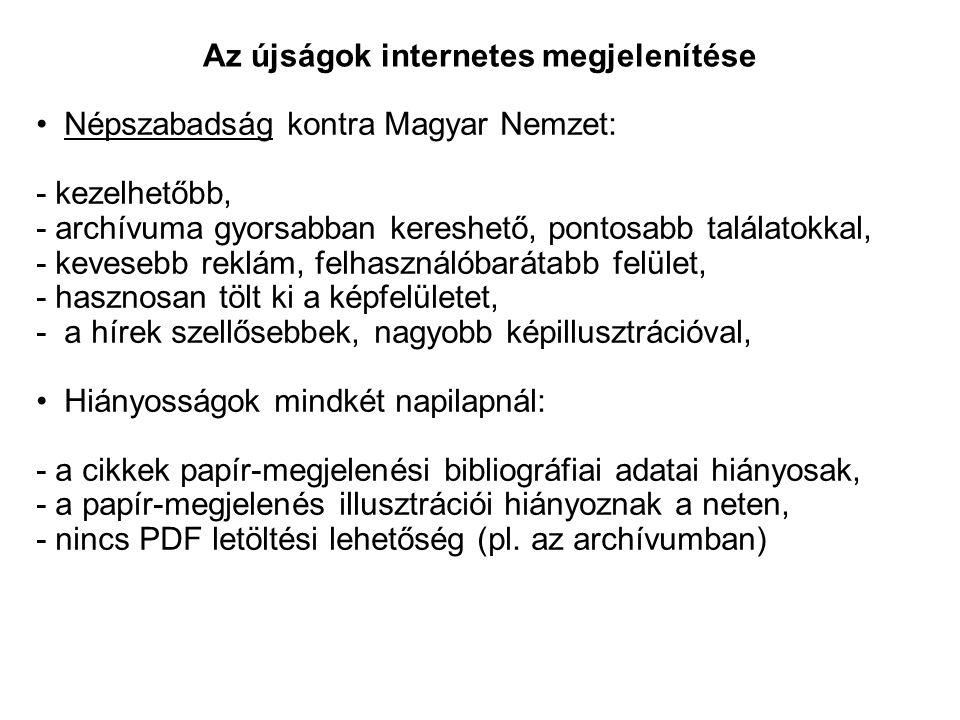Népszabadság kontra Magyar Nemzet: - kezelhetőbb, - archívuma gyorsabban kereshető, pontosabb találatokkal, - kevesebb reklám, felhasználóbarátabb felület, - hasznosan tölt ki a képfelületet, - a hírek szellősebbek, nagyobb képillusztrációval, Hiányosságok mindkét napilapnál: - a cikkek papír-megjelenési bibliográfiai adatai hiányosak, - a papír-megjelenés illusztrációi hiányoznak a neten, - nincs PDF letöltési lehetőség (pl.