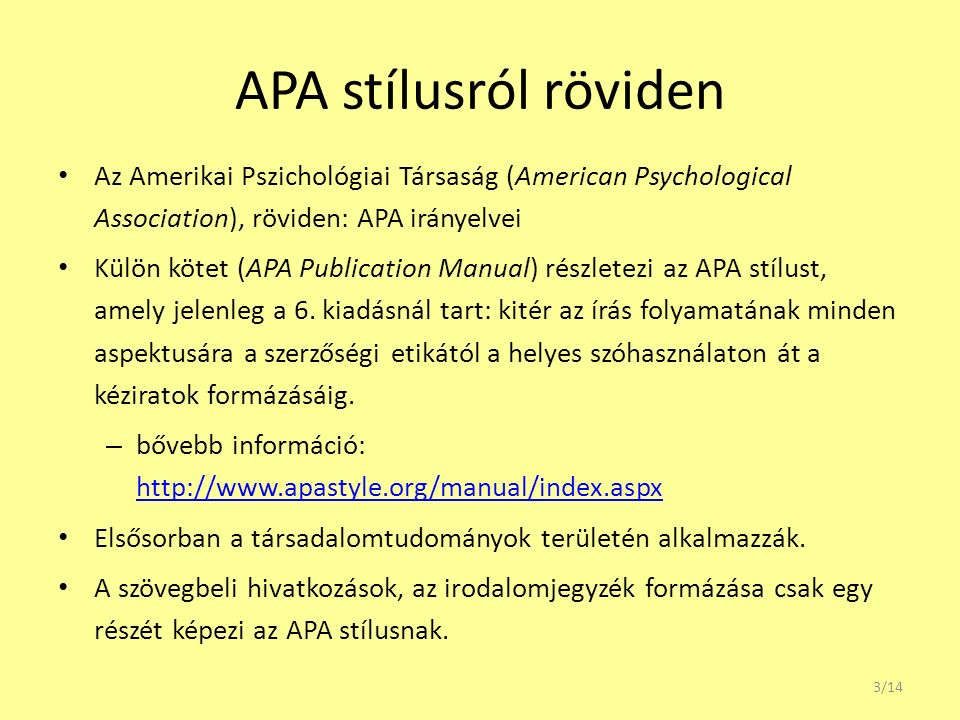 APA stílusról röviden Az Amerikai Pszichológiai Társaság (American Psychological Association), röviden: APA irányelvei Külön kötet (APA Publication Manual) részletezi az APA stílust, amely jelenleg a 6.