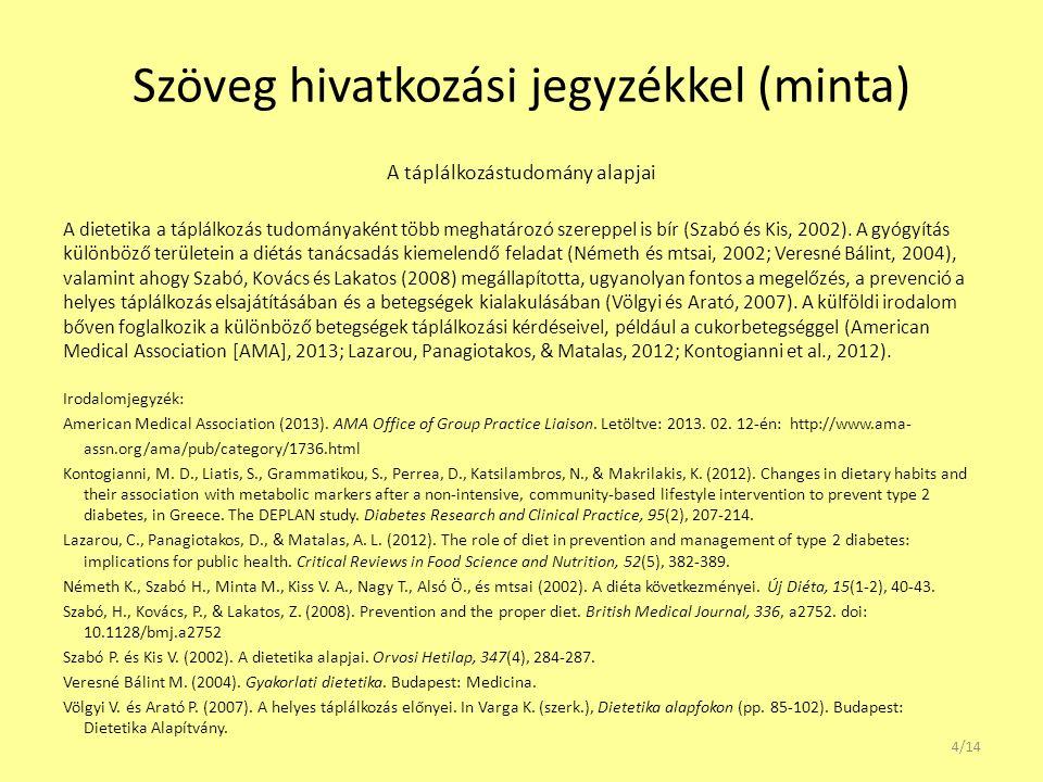 Szöveg hivatkozási jegyzékkel (minta) A táplálkozástudomány alapjai A dietetika a táplálkozás tudományaként több meghatározó szereppel is bír (Szabó és Kis, 2002).