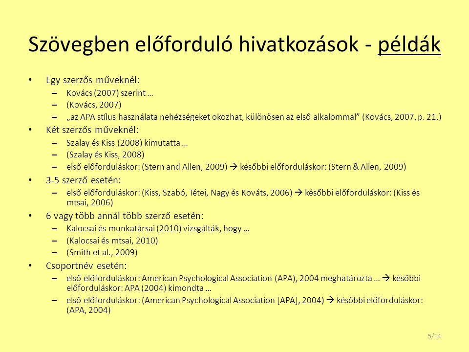 """Szövegben előforduló hivatkozások - példák Egy szerzős műveknél: – Kovács (2007) szerint … – (Kovács, 2007) – """"az APA stílus használata nehézségeket o"""