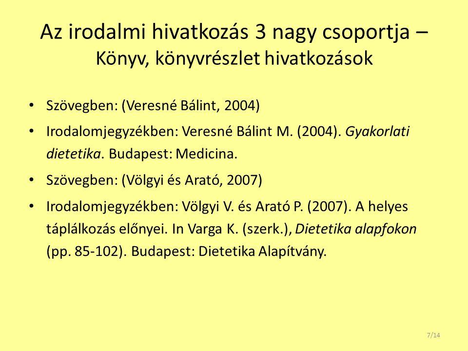 Az irodalmi hivatkozás 3 nagy csoportja – Könyv, könyvrészlet hivatkozások Szövegben: (Veresné Bálint, 2004) Irodalomjegyzékben: Veresné Bálint M.