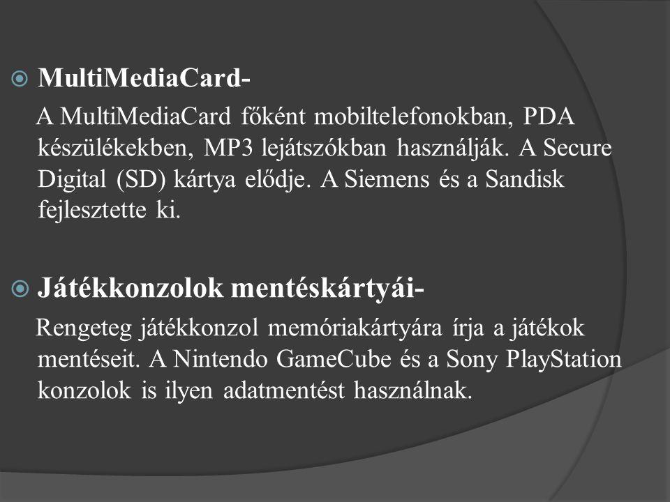  MultiMediaCard- A MultiMediaCard főként mobiltelefonokban, PDA készülékekben, MP3 lejátszókban használják. A Secure Digital (SD) kártya elődje. A Si
