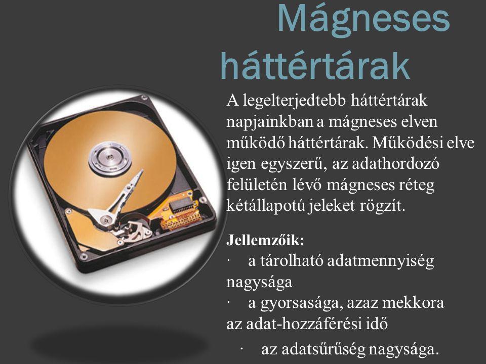 Mágneses háttértárak A legelterjedtebb háttértárak napjainkban a mágneses elven működő háttértárak. Működési elve igen egyszerű, az adathordozó felüle