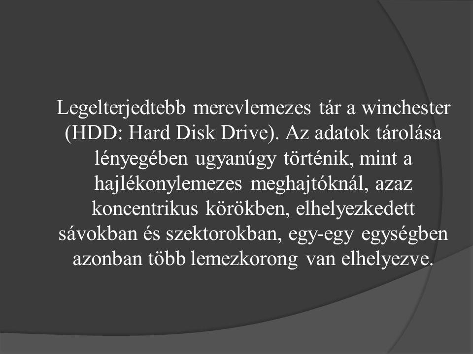 Legelterjedtebb merevlemezes tár a winchester (HDD: Hard Disk Drive). Az adatok tárolása lényegében ugyanúgy történik, mint a hajlékonylemezes meghajt