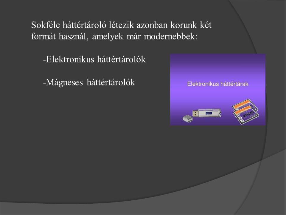 Sokféle háttértároló létezik azonban korunk két formát használ, amelyek már modernebbek: -Elektronikus háttértárolók -Mágneses háttértárolók