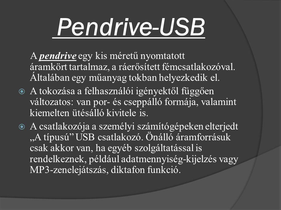 Pendrive-USB A pendrive egy kis méretű nyomtatott áramkört tartalmaz, a ráerősített fémcsatlakozóval. Általában egy műanyag tokban helyezkedik el.  A