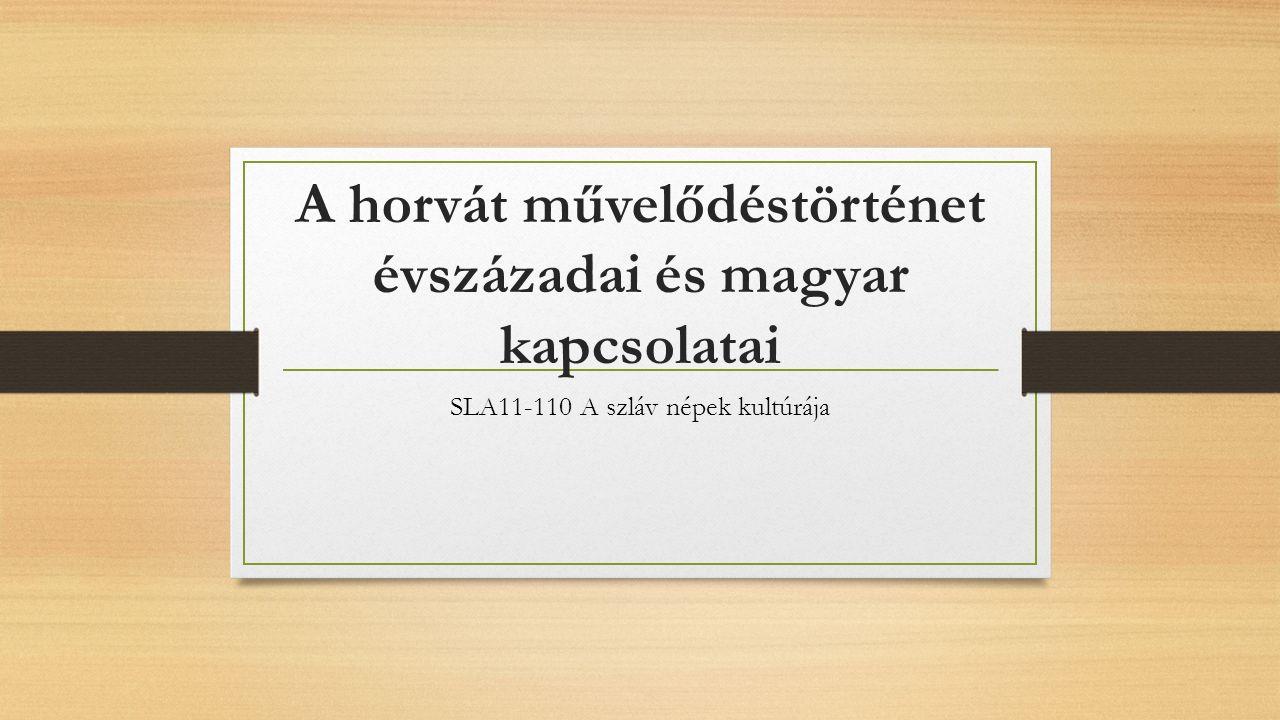 A horvát művelődéstörténet évszázadai és magyar kapcsolatai SLA11-110 A szláv népek kultúrája