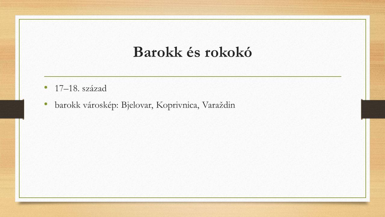 Barokk és rokokó 17–18. század barokk városkép: Bjelovar, Koprivnica, Varaždin