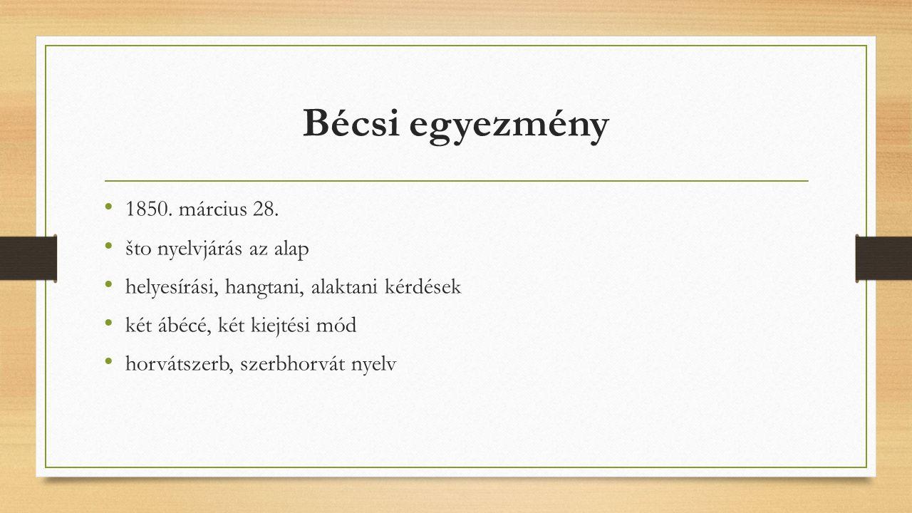 Bécsi egyezmény 1850. március 28. što nyelvjárás az alap helyesírási, hangtani, alaktani kérdések két ábécé, két kiejtési mód horvátszerb, szerbhorvát